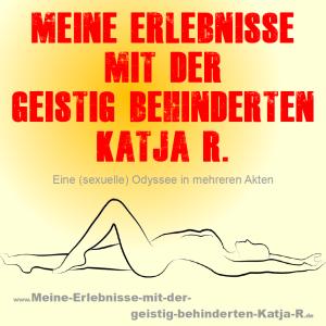 Meine Erlebnisse mit der geistig behinderten Katja R.